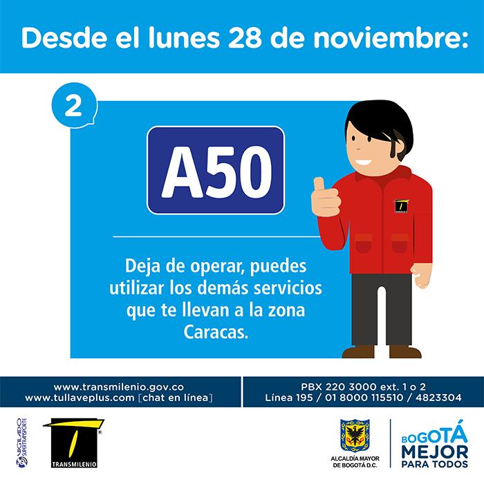 el servicio A50 deja de operar, por ende, puedes utilizar los demás servicios que  te llevan a la zona Caracas.