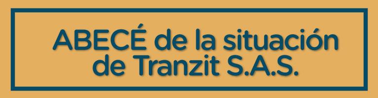 ABECÉ de la situación  de Tranzit S.A.S.