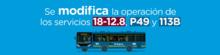 Se modifica la operación de los servicios 18-12.8, P49 y 113B
